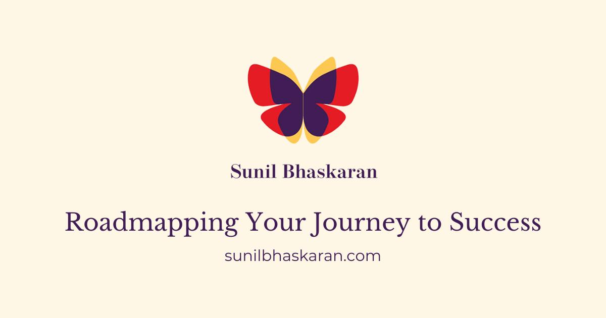 Sunil Bhaskaran Roadmapping Your Journey to Success